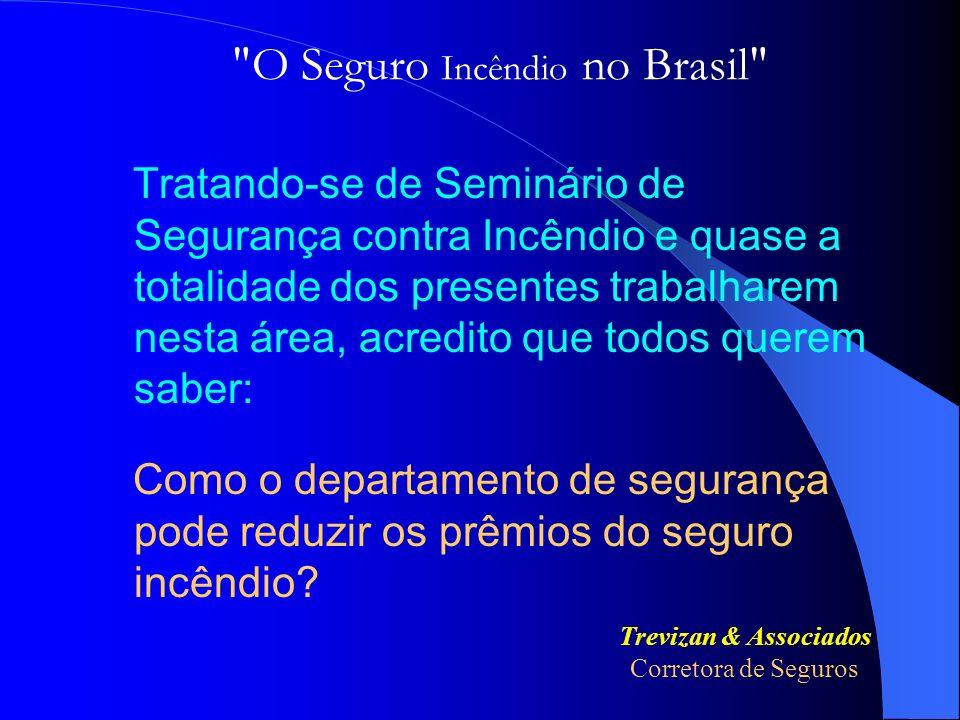 Extintores manuais e carretas 5% Hidrantes Mangueiras semi-rígidas (mangotinhos) Bombas Móveis Viaturas de Combate a Incêndios Sistemas de Detecção e Alarme Chuveiros Contra Incêndio (Sprinklers) RESUMINDO OS DESCONTOS 5% à 25% 5% ou 10% 5% à 15% 10% 20% à 60% O Seguro Incêndio no Brasil Miguel Roberto Soares Silva