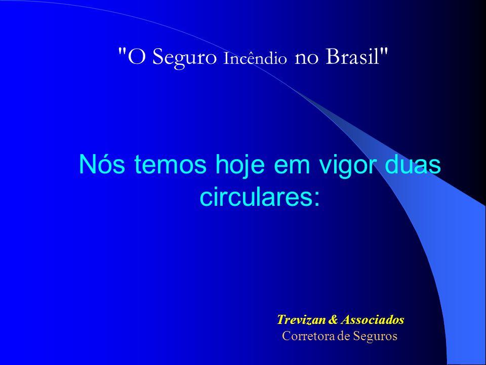 Nós temos hoje em vigor duas circulares: O Seguro Incêndio no Brasil Trevizan & Associados Corretora de Seguros