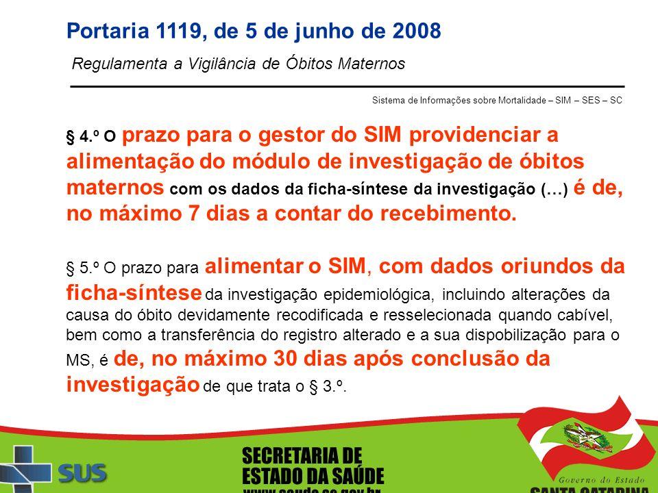 Regulamenta a Vigilância de Óbitos Maternos Portaria 1119, de 5 de junho de 2008 § 4.º O prazo para o gestor do SIM providenciar a alimentação do módu