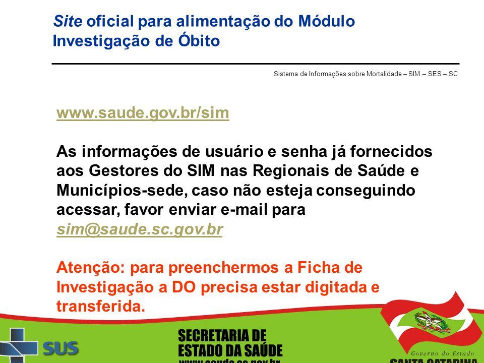 Site oficial para alimentação do Módulo Investigação de Óbito www.saude.gov.br/sim As informações de usuário e senha já fornecidos aos Gestores do SIM