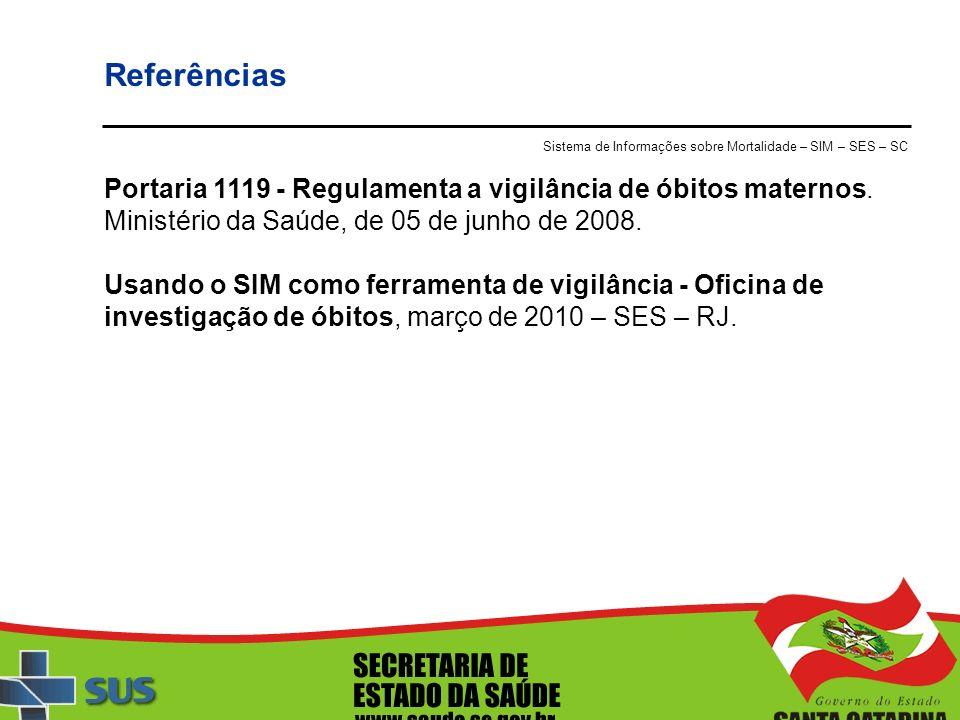 Portaria 1119 - Regulamenta a vigilância de óbitos maternos. Ministério da Saúde, de 05 de junho de 2008. Usando o SIM como ferramenta de vigilância -