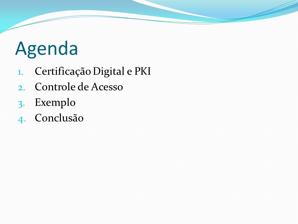 Agenda 1. Certificação Digital e PKI 2. Controle de Acesso 3. Exemplo 4. Conclusão