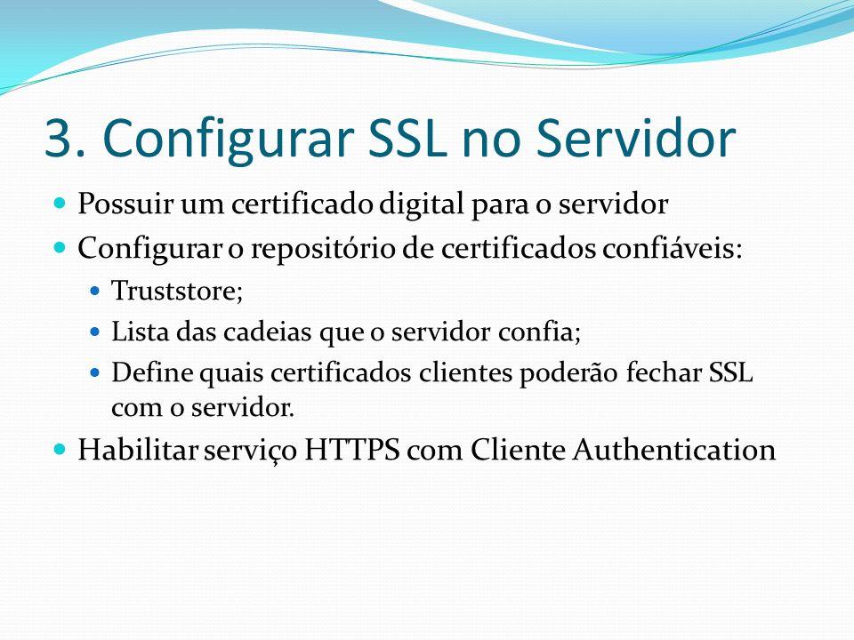 3. Configurar SSL no Servidor Possuir um certificado digital para o servidor Configurar o repositório de certificados confiáveis: Truststore; Lista da