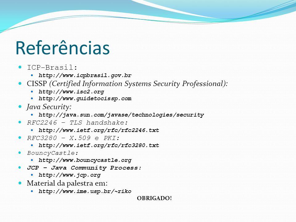 Referências ICP-Brasil: http://www.icpbrasil.gov.br CISSP (Certified Information Systems Security Professional): http://www.isc2.org http://www.guidet