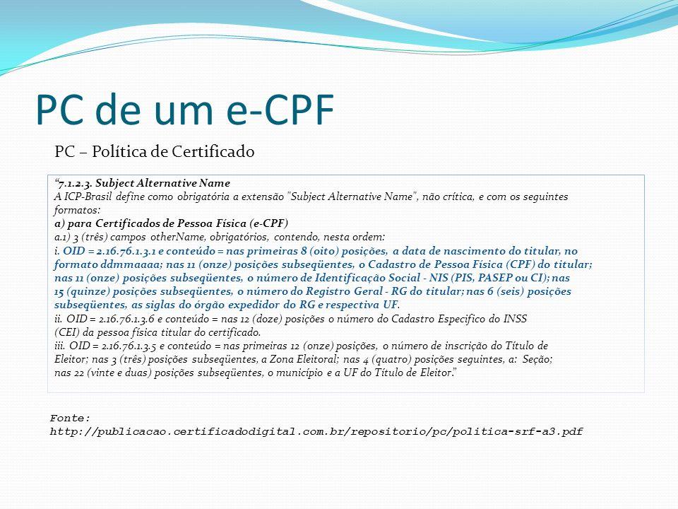 PC de um e-CPF 7.1.2.3. Subject Alternative Name A ICP-Brasil define como obrigatória a extensão
