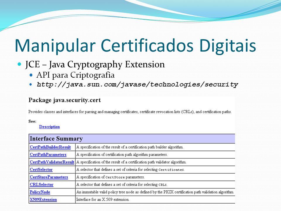 Manipular Certificados Digitais JCE – Java Cryptography Extension API para Criptografia http://java.sun.com/javase/technologies/security