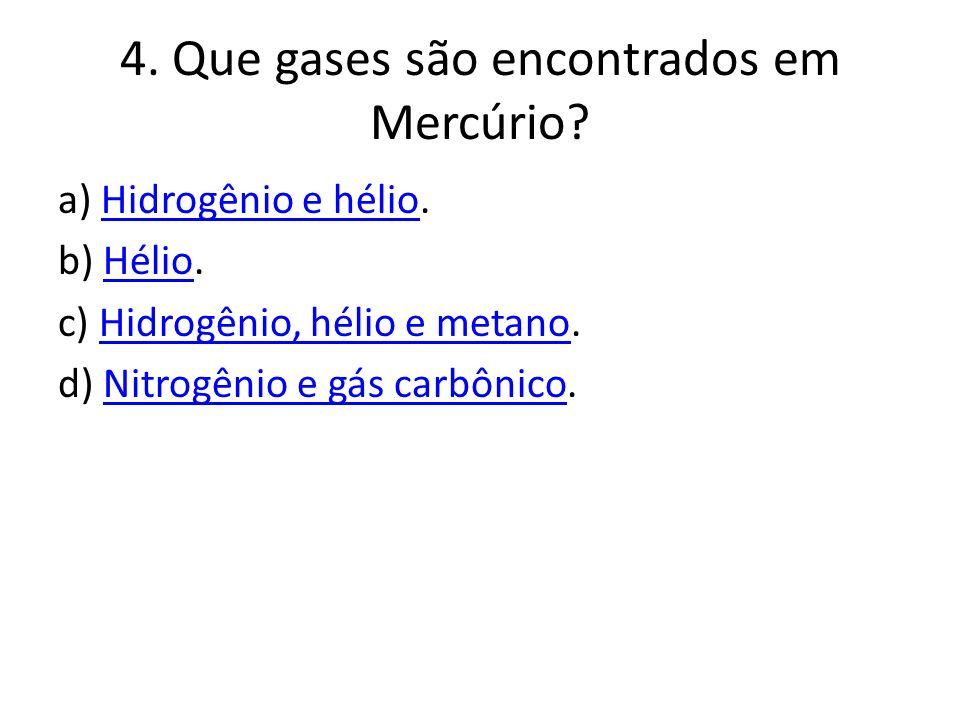 4.Que gases são encontrados em Mercúrio.
