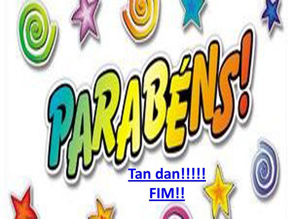 Tan dan!!!!! FIM!!