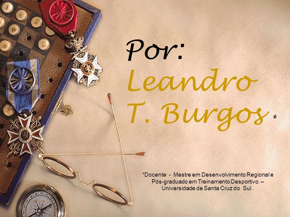 Por: Leandro T. Burgos * *Docente - Mestre em Desenvolvimento Regional e Pós-graduado em Treinamento Desportivo. – Universidade de Santa Cruz do Sul.
