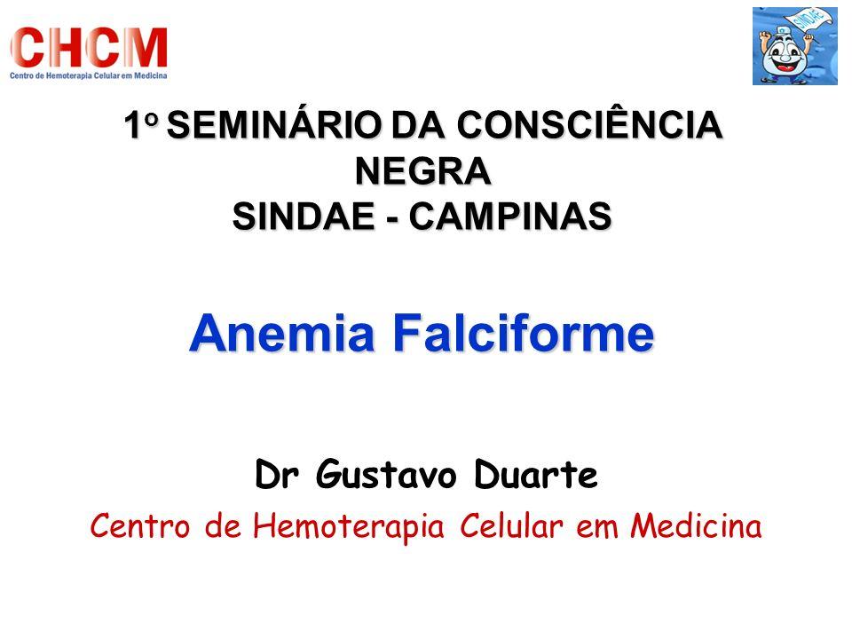 1 o SEMINÁRIO DA CONSCIÊNCIA NEGRA SINDAE - CAMPINAS Anemia Falciforme Dr Gustavo Duarte Centro de Hemoterapia Celular em Medicina