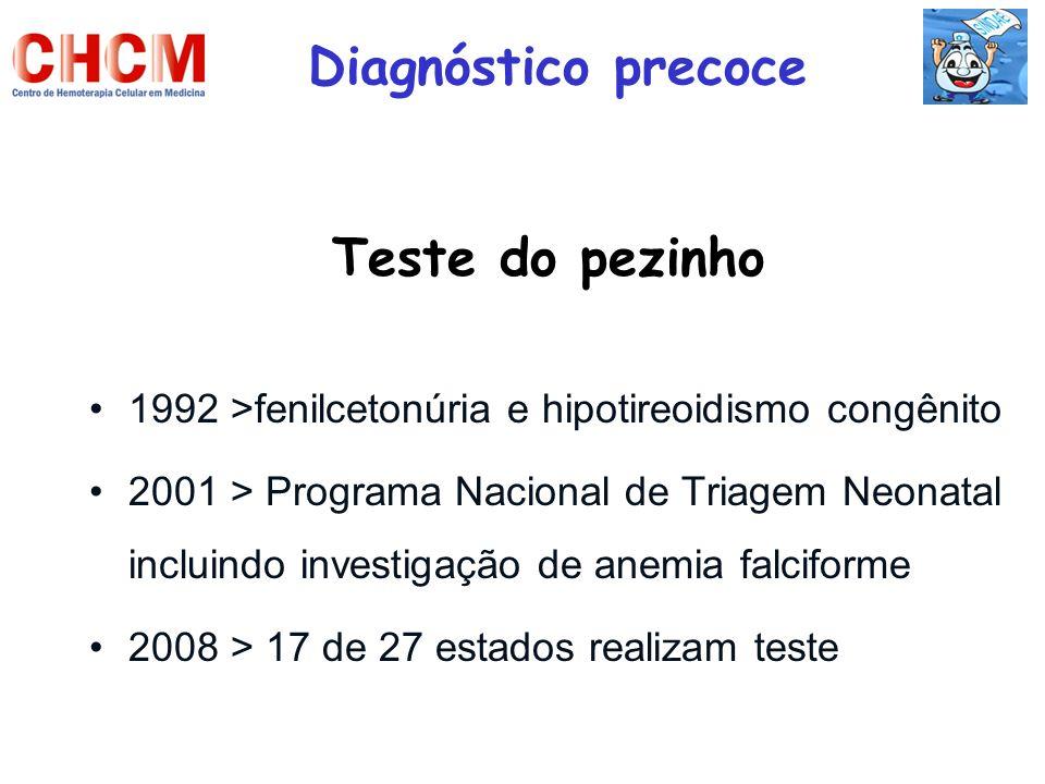 Diagnóstico precoce Teste do pezinho 1992 >fenilcetonúria e hipotireoidismo congênito 2001 > Programa Nacional de Triagem Neonatal incluindo investiga