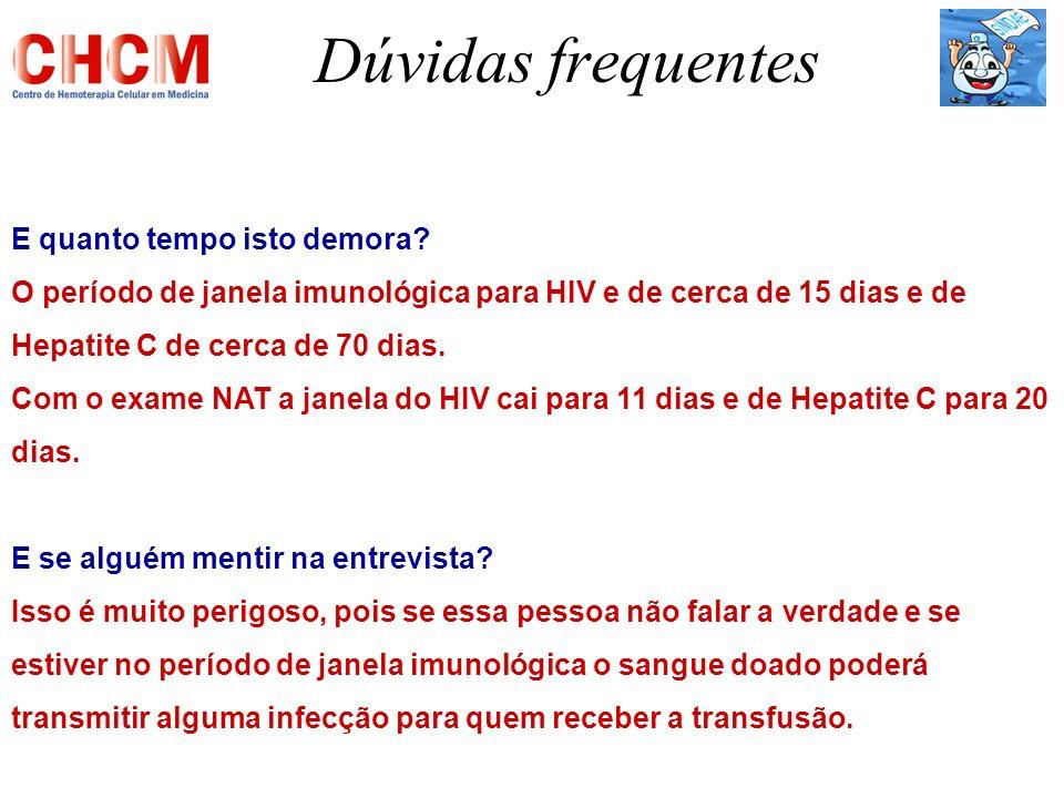 Dúvidas frequentes E quanto tempo isto demora? O período de janela imunológica para HIV e de cerca de 15 dias e de Hepatite C de cerca de 70 dias. Com