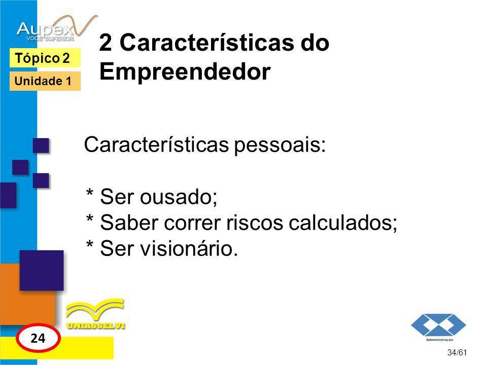 2 Características do Empreendedor 2.1 Tipos de Empreendedores a) O realizador; b) O supervendedor; c) O autêntico gerente; d) O gerador de idéias.