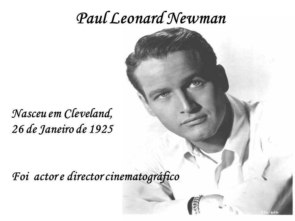 Paul Leonard Newman Nasceu em Cleveland, 26 de Janeiro de 1925 Foi actor e director cinematográfico