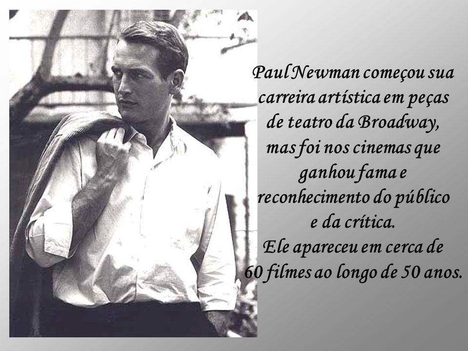 Paul Newman começou sua carreira artística em peças de teatro da Broadway, mas foi nos cinemas que ganhou fama e reconhecimento do público e da crítica.