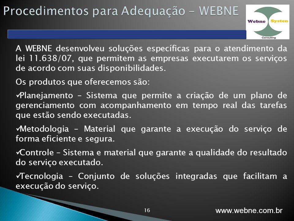 16 A WEBNE desenvolveu soluções específicas para o atendimento da lei 11.638/07, que permitem as empresas executarem os serviços de acordo com suas disponibilidades.