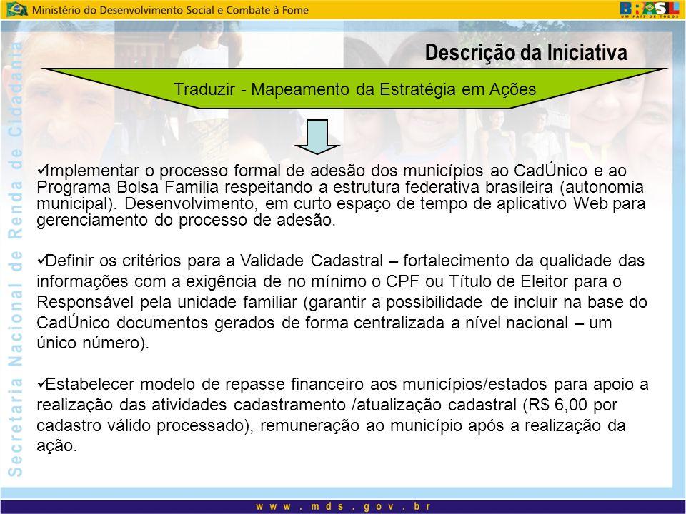 Descrição da Iniciativa Traduzir - Mapeamento da Estratégia em Ações Implementar o processo formal de adesão dos municípios ao CadÚnico e ao Programa