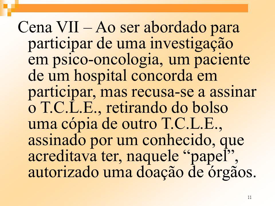 11 Cena VII – Ao ser abordado para participar de uma investigação em psico-oncologia, um paciente de um hospital concorda em participar, mas recusa-se