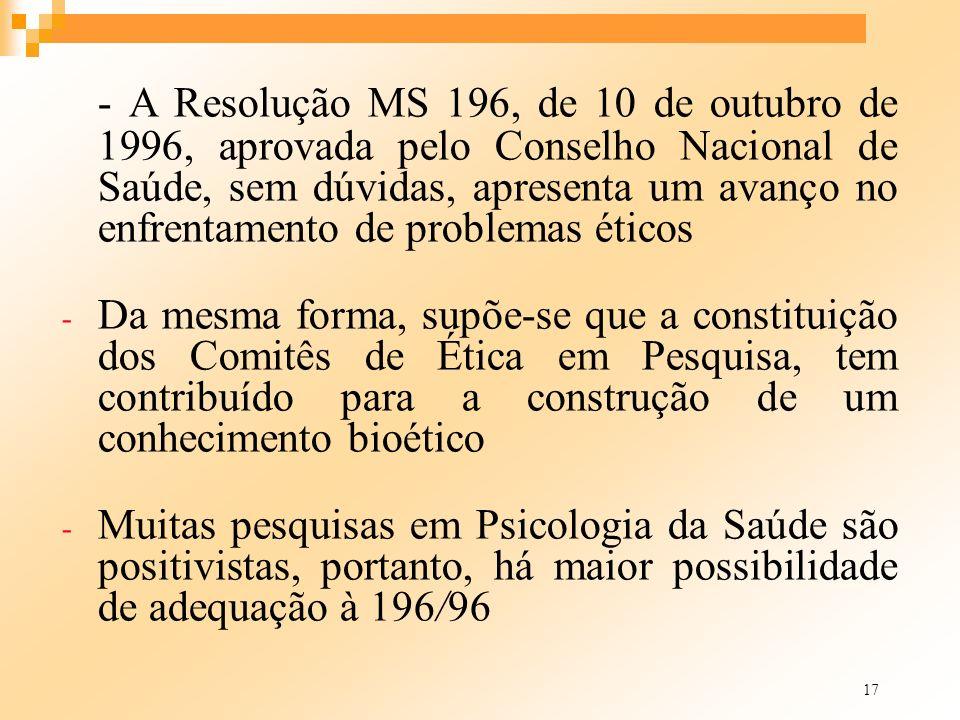 17 - A Resolução MS 196, de 10 de outubro de 1996, aprovada pelo Conselho Nacional de Saúde, sem dúvidas, apresenta um avanço no enfrentamento de prob