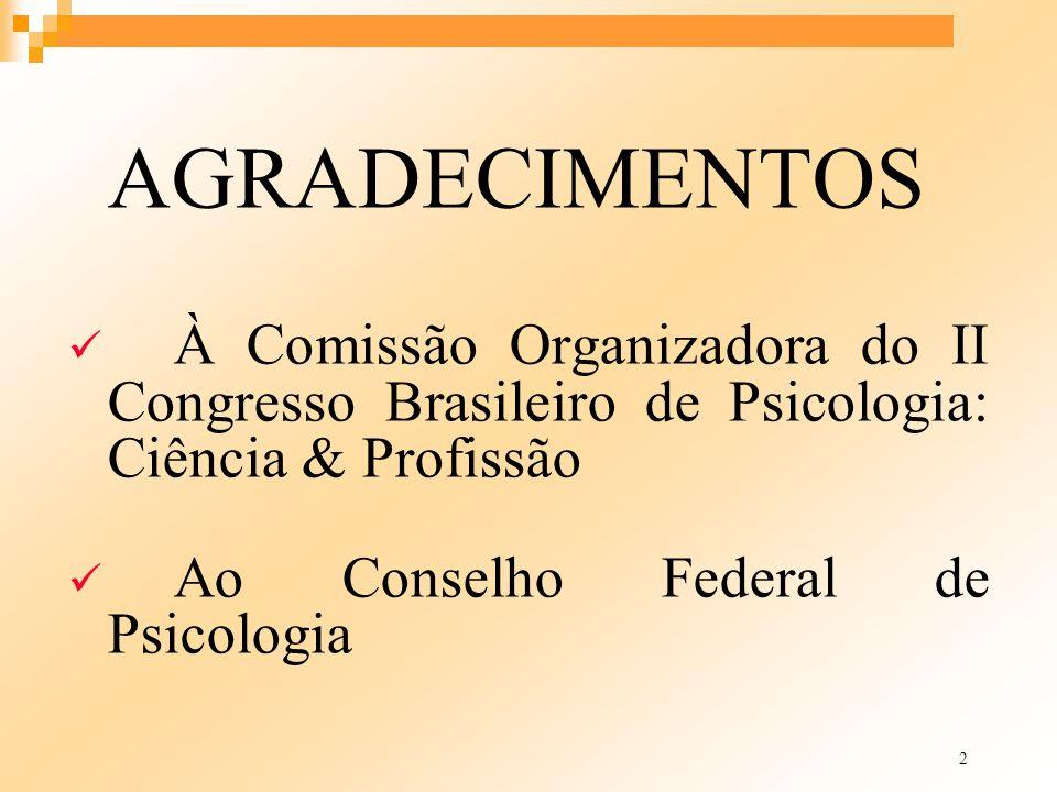 2 AGRADECIMENTOS À Comissão Organizadora do II Congresso Brasileiro de Psicologia: Ciência & Profissão Ao Conselho Federal de Psicologia
