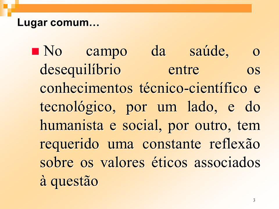 3 Lugar comum… n No campo da saúde, o desequilíbrio entre os conhecimentos técnico-científico e tecnológico, por um lado, e do humanista e social, por