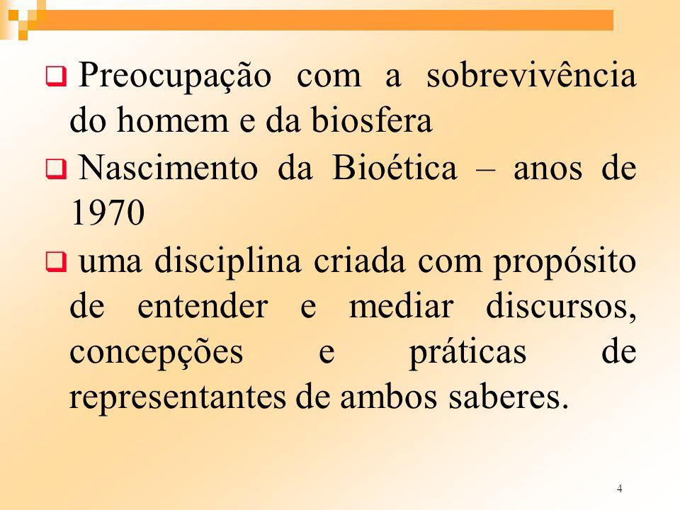 4 Preocupação com a sobrevivência do homem e da biosfera Nascimento da Bioética – anos de 1970 uma disciplina criada com propósito de entender e media