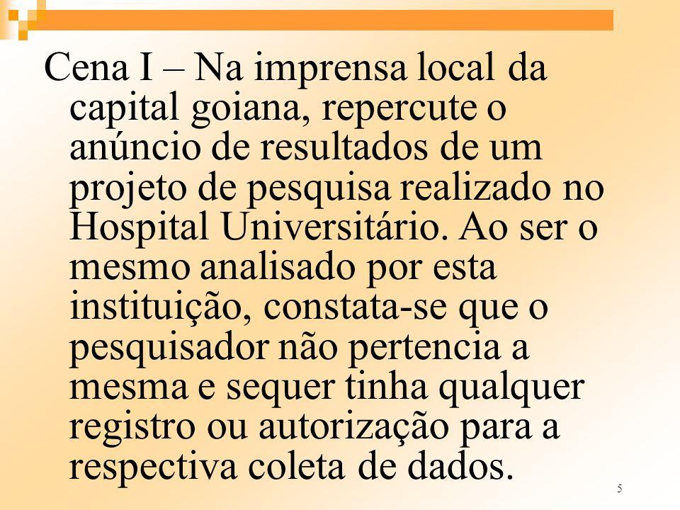 5 Cena I – Na imprensa local da capital goiana, repercute o anúncio de resultados de um projeto de pesquisa realizado no Hospital Universitário. Ao se