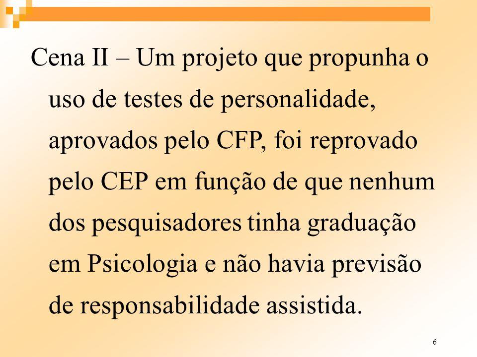 6 Cena II – Um projeto que propunha o uso de testes de personalidade, aprovados pelo CFP, foi reprovado pelo CEP em função de que nenhum dos pesquisad