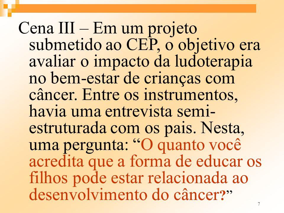 7 Cena III – Em um projeto submetido ao CEP, o objetivo era avaliar o impacto da ludoterapia no bem-estar de crianças com câncer. Entre os instrumento