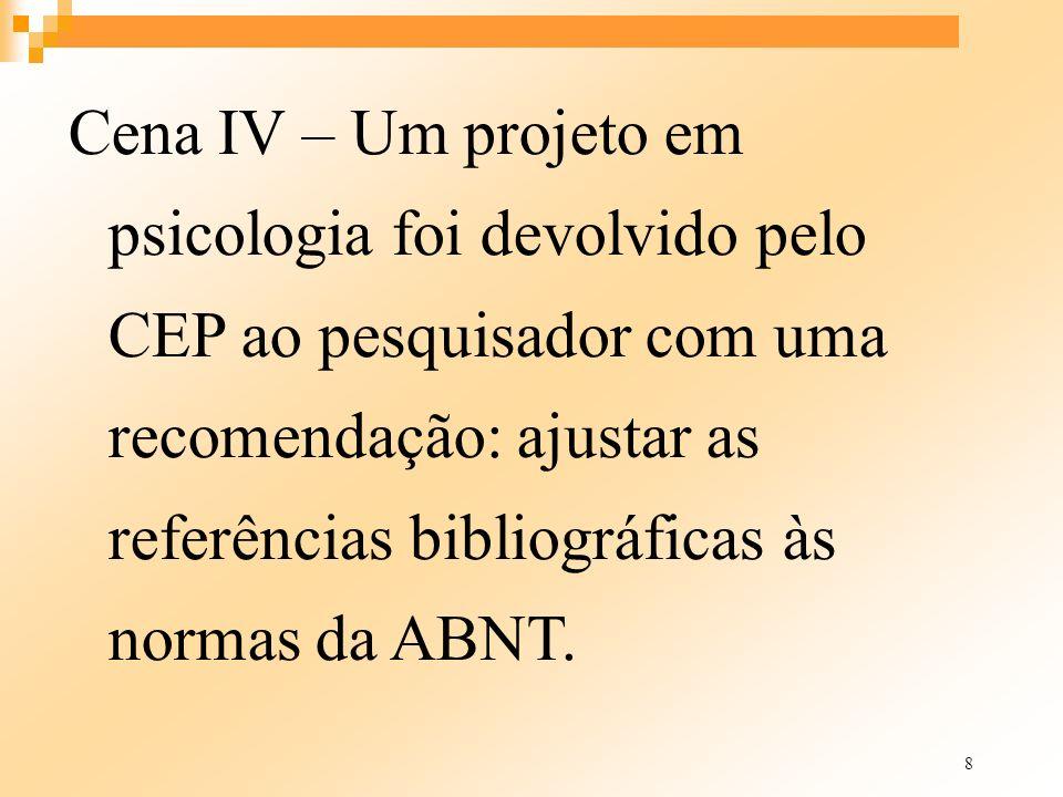 8 Cena IV – Um projeto em psicologia foi devolvido pelo CEP ao pesquisador com uma recomendação: ajustar as referências bibliográficas às normas da AB