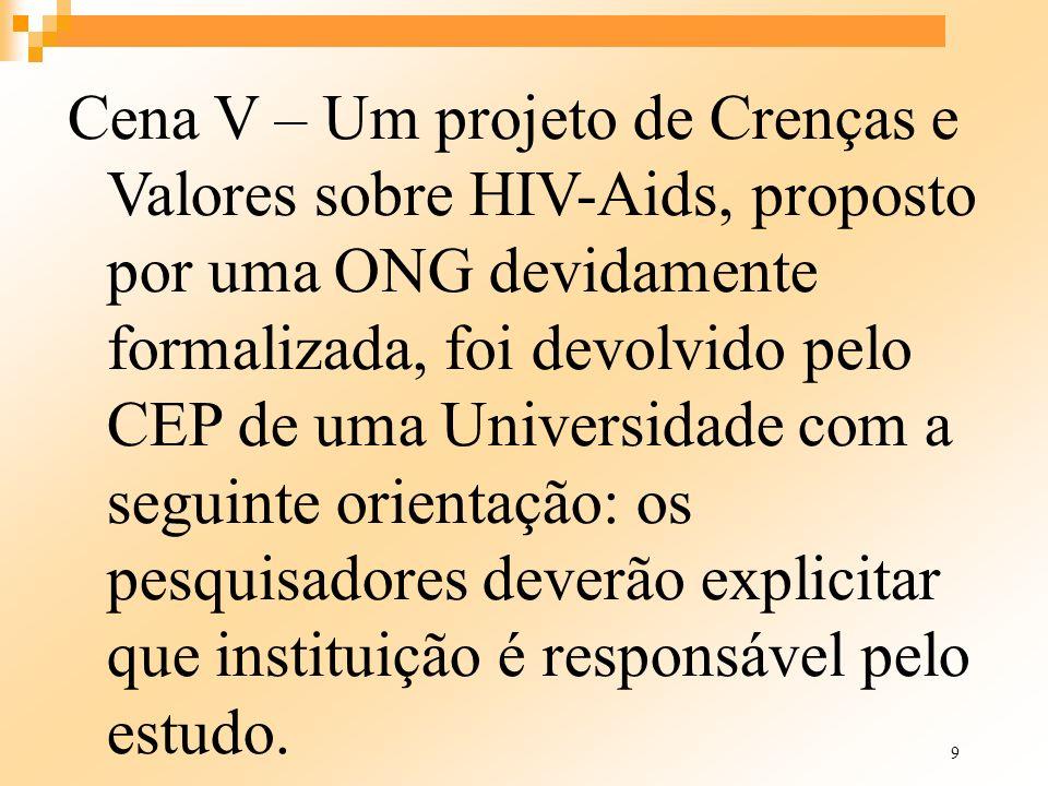 9 Cena V – Um projeto de Crenças e Valores sobre HIV-Aids, proposto por uma ONG devidamente formalizada, foi devolvido pelo CEP de uma Universidade co