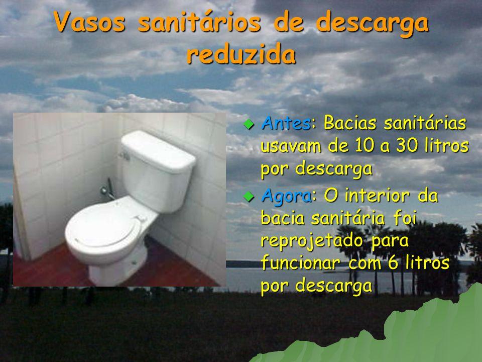 Vasos sanitários de descarga reduzida Antes: Bacias sanitárias usavam de 10 a 30 litros por descarga Antes: Bacias sanitárias usavam de 10 a 30 litros