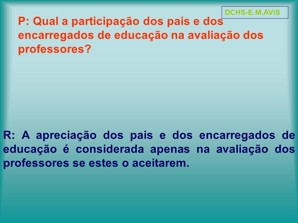 P: Qual a participação dos pais e dos encarregados de educação na avaliação dos professores? R: A apreciação dos pais e dos encarregados de educação é