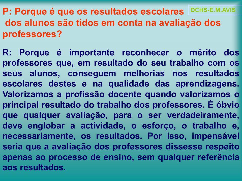 P: Porque é que os resultados escolares dos alunos são tidos em conta na avaliação dos professores.