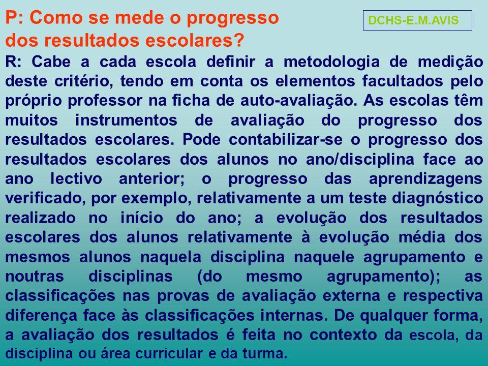P: Como se mede o progresso dos resultados escolares? R: Cabe a cada escola definir a metodologia de medição deste critério, tendo em conta os element