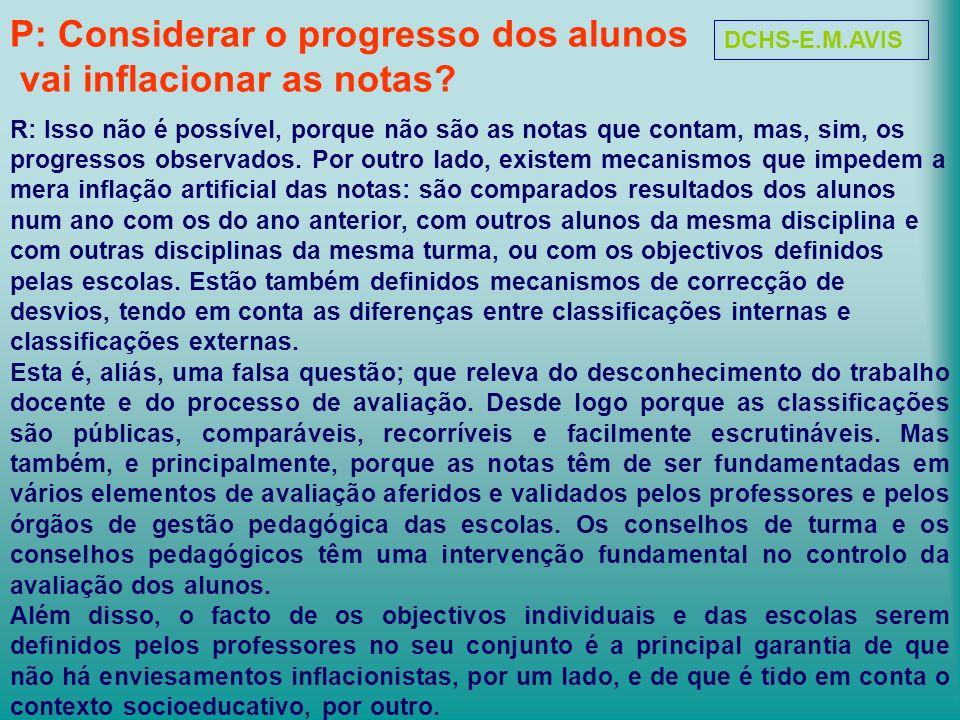P: Considerar o progresso dos alunos vai inflacionar as notas? R: Isso não é possível, porque não são as notas que contam, mas, sim, os progressos obs