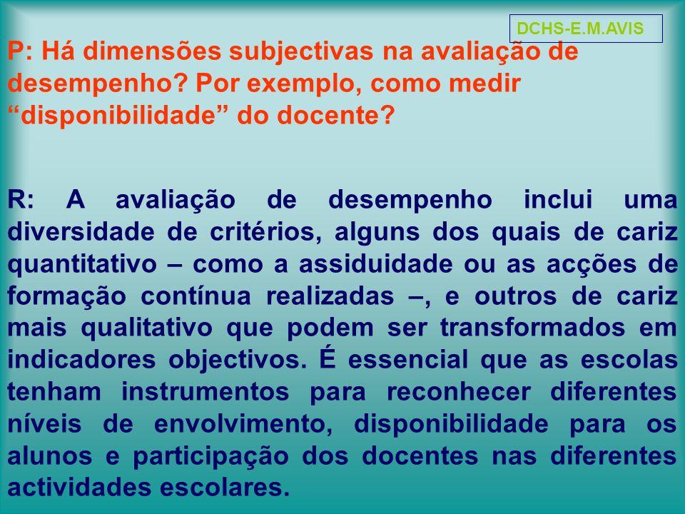 P: Há dimensões subjectivas na avaliação de desempenho? Por exemplo, como medir disponibilidade do docente? R: A avaliação de desempenho inclui uma di