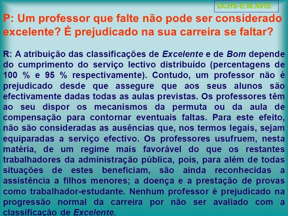 P: Um professor que falte não pode ser considerado excelente? É prejudicado na sua carreira se faltar? R: A atribuição das classificações de Excelente