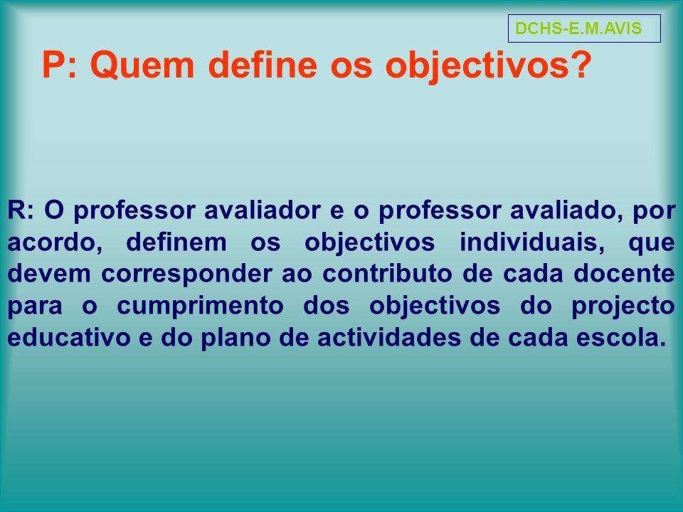P: Quem define os objectivos? R: O professor avaliador e o professor avaliado, por acordo, definem os objectivos individuais, que devem corresponder a