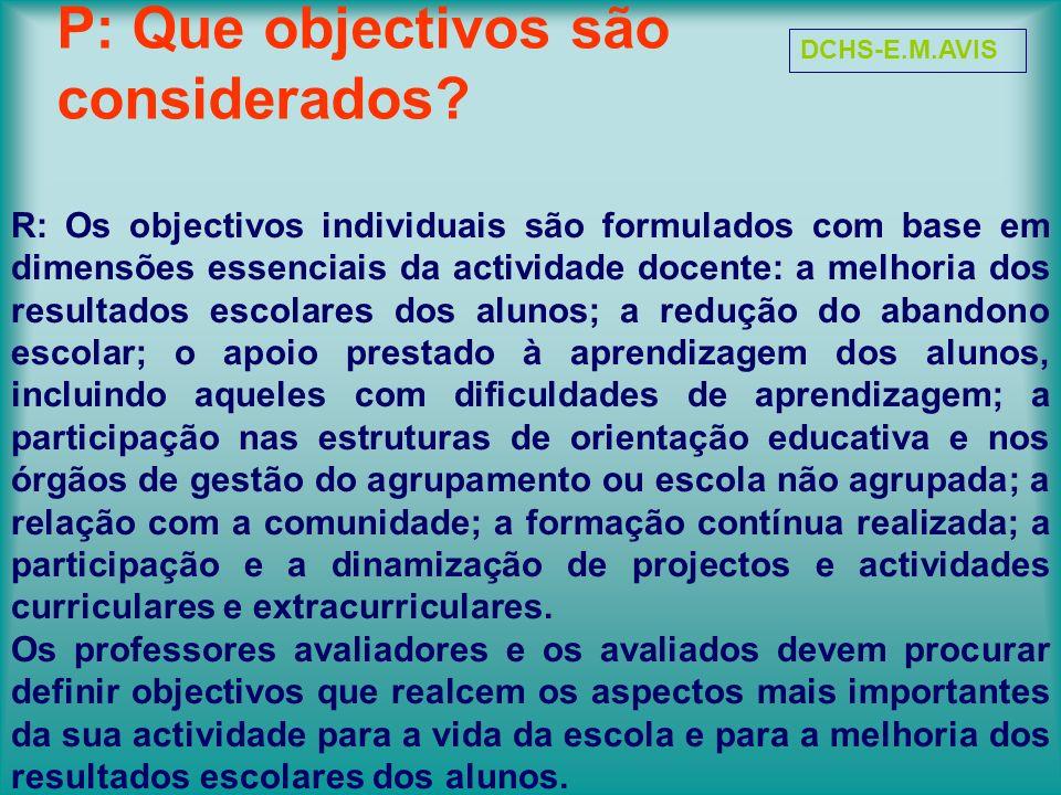 P: Que objectivos são considerados? R: Os objectivos individuais são formulados com base em dimensões essenciais da actividade docente: a melhoria dos