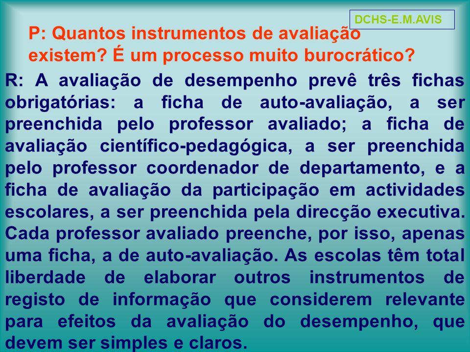 P: Quantos instrumentos de avaliação existem? É um processo muito burocrático? R: A avaliação de desempenho prevê três fichas obrigatórias: a ficha de