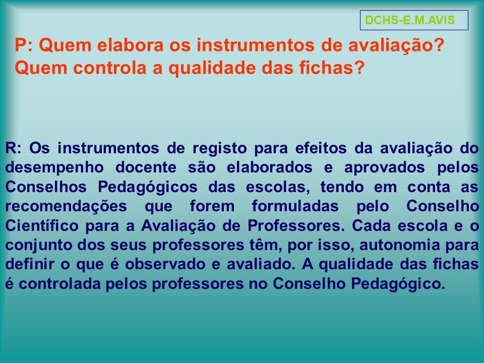 R: Os instrumentos de registo para efeitos da avaliação do desempenho docente são elaborados e aprovados pelos Conselhos Pedagógicos das escolas, tend