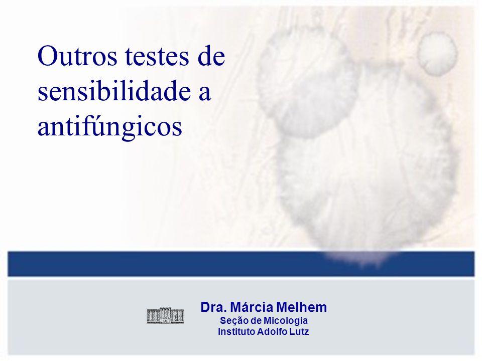 Dra. Márcia Melhem Seção de Micologia Instituto Adolfo Lutz Outros testes de sensibilidade a antifúngicos