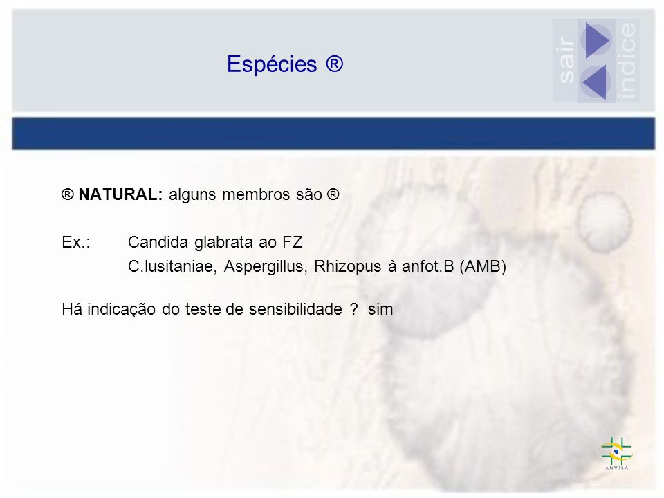® NATURAL: alguns membros são ® Ex.: Candida glabrata ao FZ C.lusitaniae, Aspergillus, Rhizopus à anfot.B (AMB) Espécies ® Há indicação do teste de se
