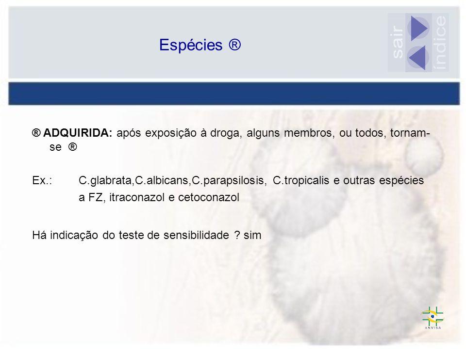 ® ADQUIRIDA: após exposição à droga, alguns membros, ou todos, tornam- se ® Ex.: C.glabrata,C.albicans,C.parapsilosis, C.tropicalis e outras espécies