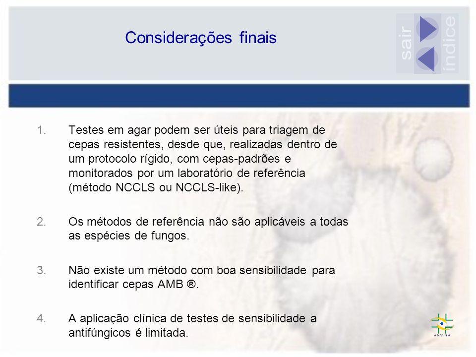 Considerações finais 1.Testes em agar podem ser úteis para triagem de cepas resistentes, desde que, realizadas dentro de um protocolo rígido, com cepa