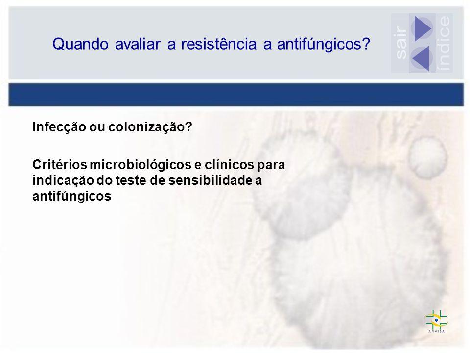 Infecção ou colonização? Critérios microbiológicos e clínicos para indicação do teste de sensibilidade a antifúngicos Quando avaliar a resistência a a