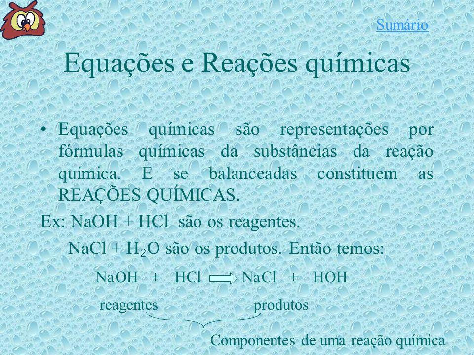 Equações e Reações químicas Equações químicas são representações por fórmulas químicas da substâncias da reação química.