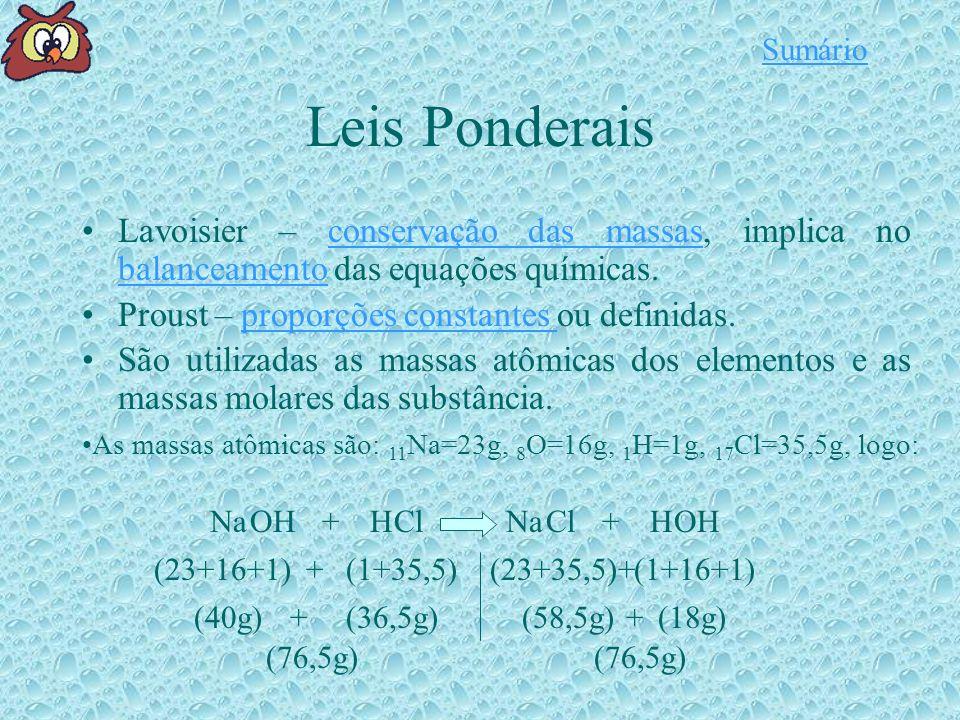 Leis Ponderais Lavoisier – conservação das massas, implica no balanceamento das equações químicas.conservação das massas balanceamento Proust – proporções constantes ou definidas.proporções constantes São utilizadas as massas atômicas dos elementos e as massas molares das substância.