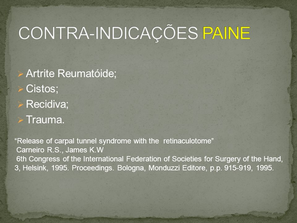 Artrite Reumatóide; Cistos; Recidiva; Trauma. Release of carpal tunnel syndrome with the retinaculotome Carneiro R.S., James K.W 6th Congress of the I